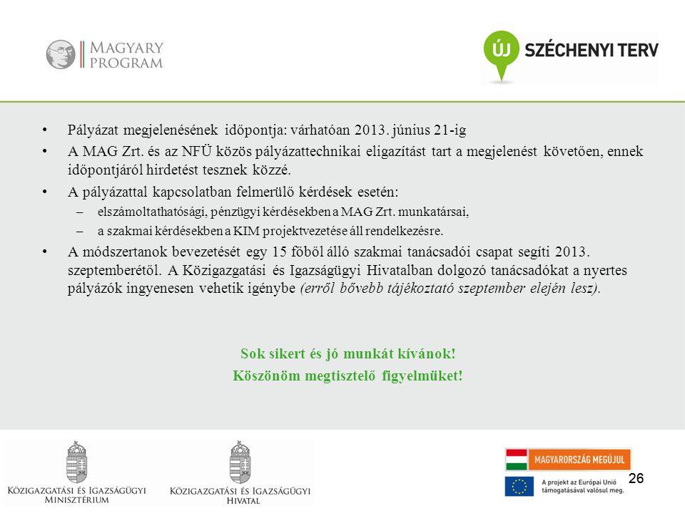 26 •Pályázat megjelenésének időpontja: várhatóan 2013. június 21-ig •A MAG Zrt. és az NFÜ közös pályázattechnikai eligazítást tart a megjelenést követ