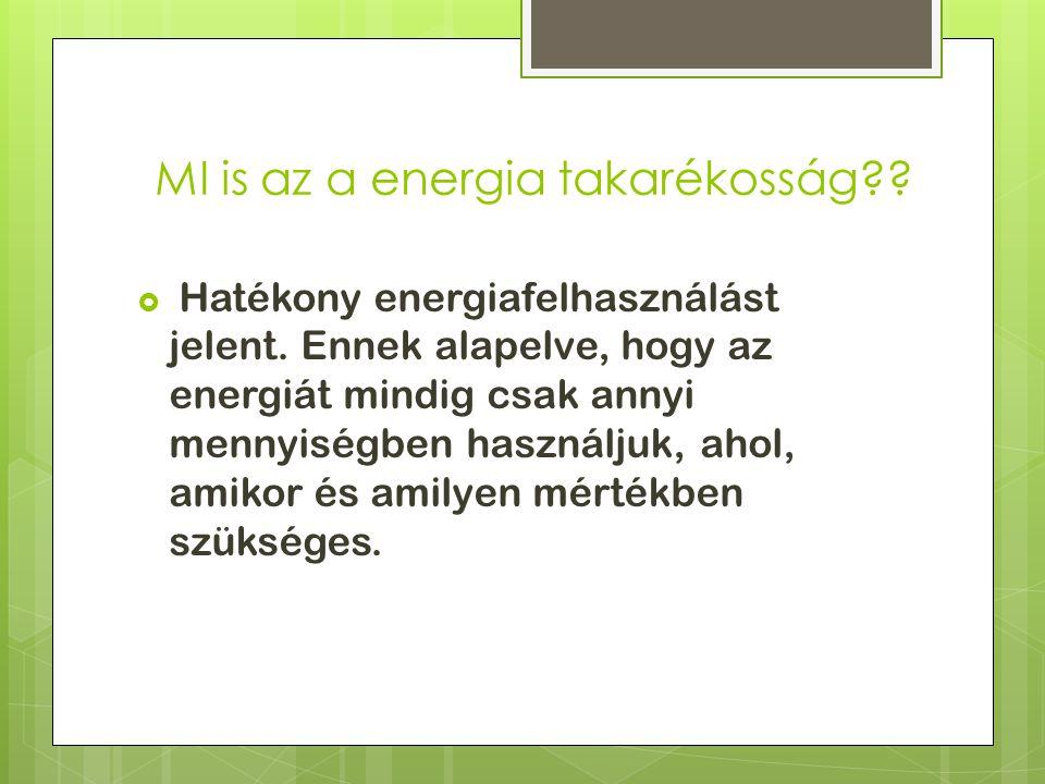 MI is az a energia takarékosság .  Hatékony energiafelhasználást jelent.