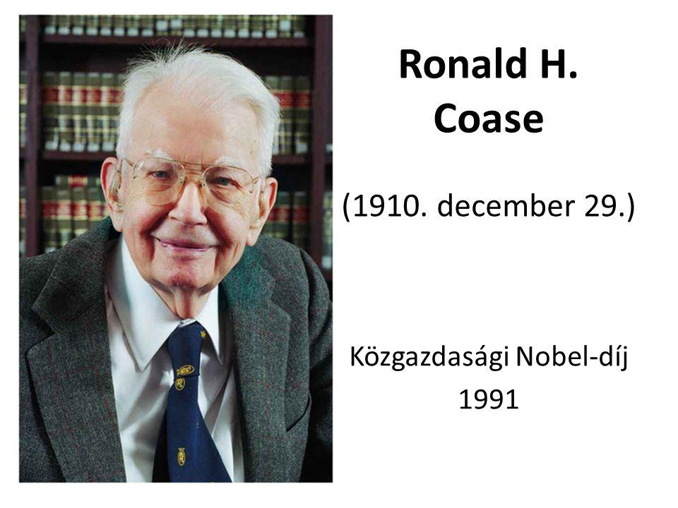 Ronald H. Coase (1910. december 29.) Közgazdasági Nobel-díj 1991