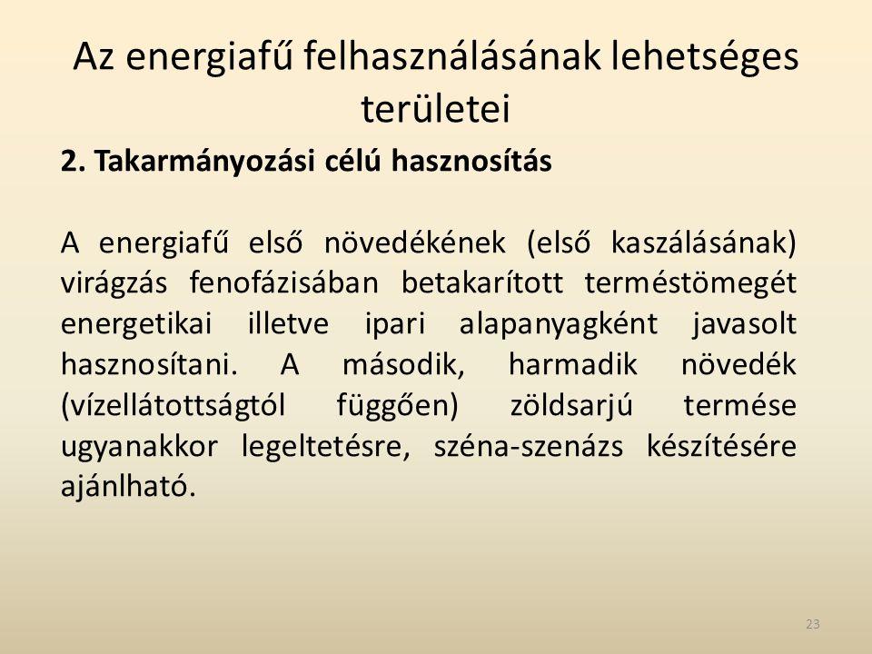 Az energiafű felhasználásának lehetséges területei 2. Takarmányozási célú hasznosítás A energiafű első növedékének (első kaszálásának) virágzás fenofá