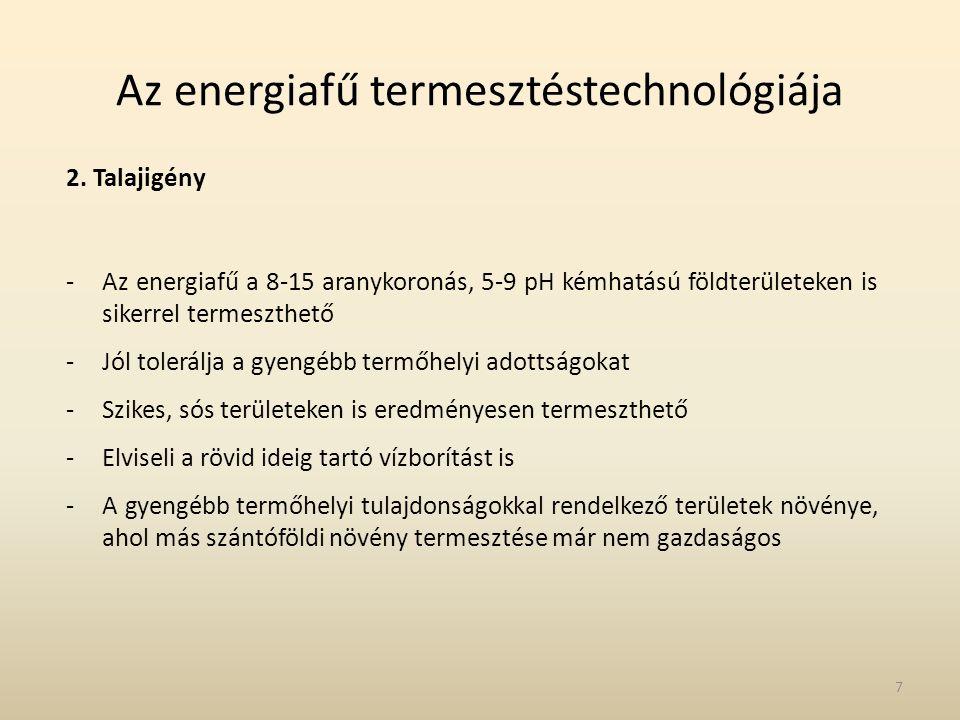 Az energiafű termesztéstechnológiája 2. Talajigény -Az energiafű a 8-15 aranykoronás, 5-9 pH kémhatású földterületeken is sikerrel termeszthető -Jól t