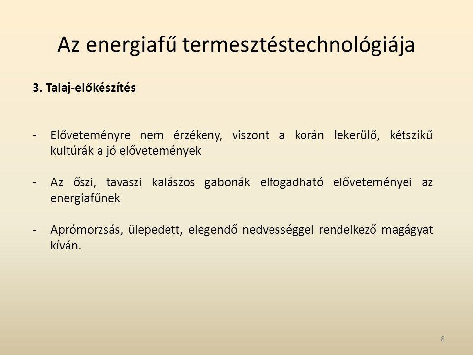 Az energiafű termesztéstechnológiája 3. Talaj-előkészítés -Előveteményre nem érzékeny, viszont a korán lekerülő, kétszikű kultúrák a jó elővetemények