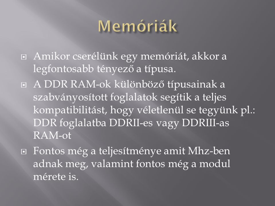  Amikor cserélünk egy memóriát, akkor a legfontosabb tényező a típusa.