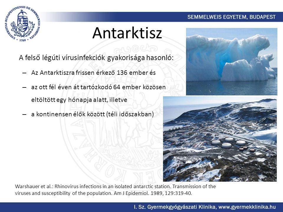 Antarktisz A felső légúti vírusinfekciók gyakorisága hasonló: – Az Antarktiszra frissen érkező 136 ember és – az ott fél éven át tartózkodó 64 ember közösen eltöltött egy hónapja alatt, illetve – a kontinensen élők között (téli időszakban) Warshauer et al.: Rhinovirus infections in an isolated antarctic station.