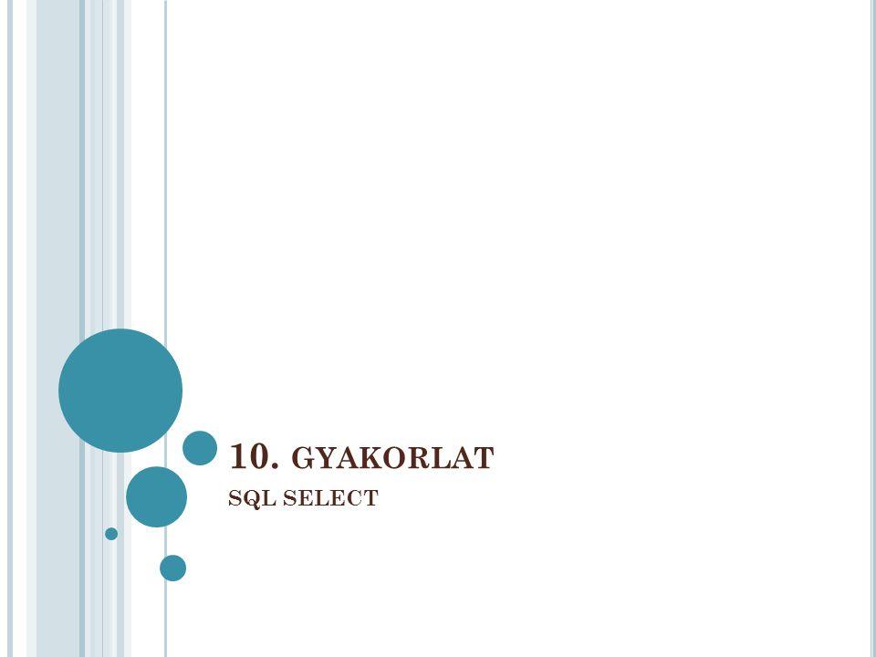 10. GYAKORLAT SQL SELECT