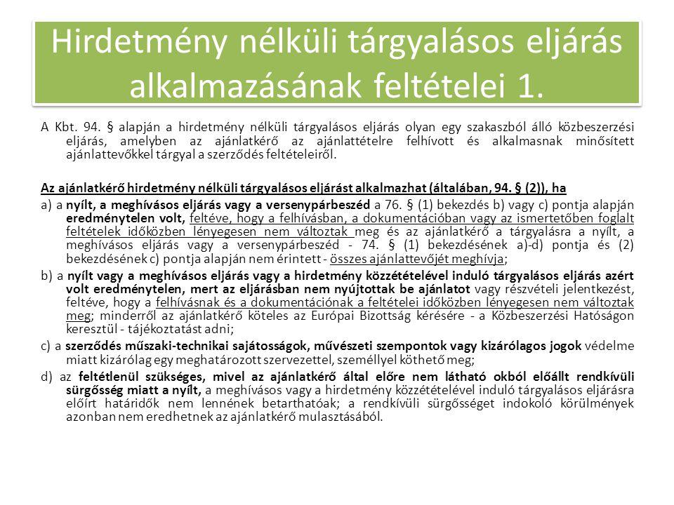 Hirdetmény nélküli tárgyalásos eljárás alkalmazásának feltételei 1. A Kbt. 94. § alapján a hirdetmény nélküli tárgyalásos eljárás olyan egy szakaszból