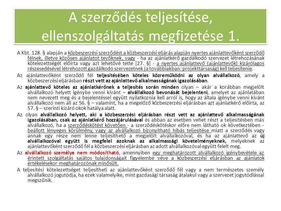 A szerződés teljesítése, ellenszolgáltatás megfizetése 1. A Kbt. 128. § alapján a közbeszerzési szerződést a közbeszerzési eljárás alapján nyertes ajá