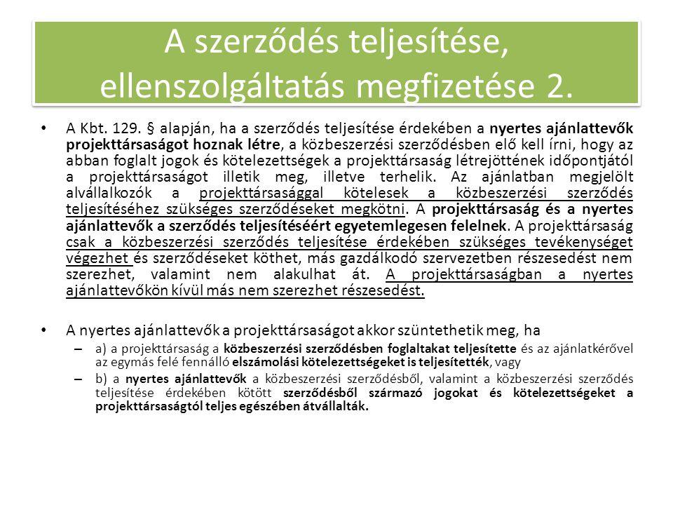 • A Kbt. 129. § alapján, ha a szerződés teljesítése érdekében a nyertes ajánlattevők projekttársaságot hoznak létre, a közbeszerzési szerződésben elő
