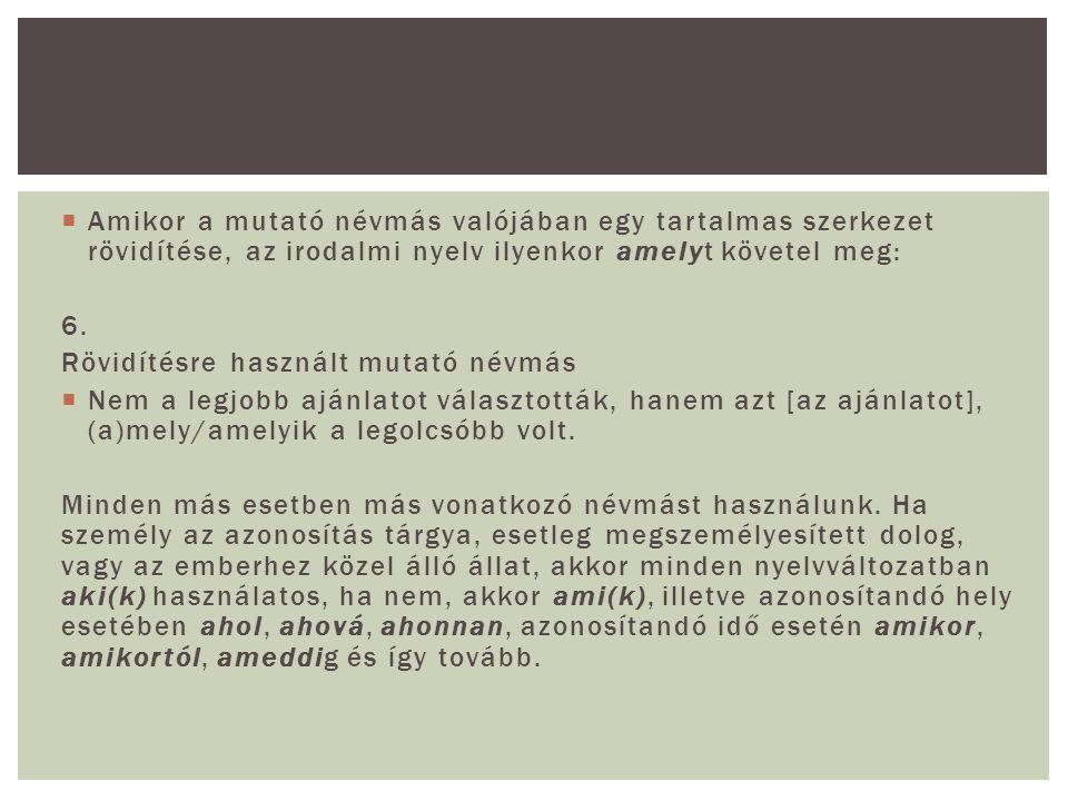  Amikor a mutató névmás valójában egy tartalmas szerkezet rövidítése, az irodalmi nyelv ilyenkor amelyt követel meg: 6. Rövidítésre használt mutató n