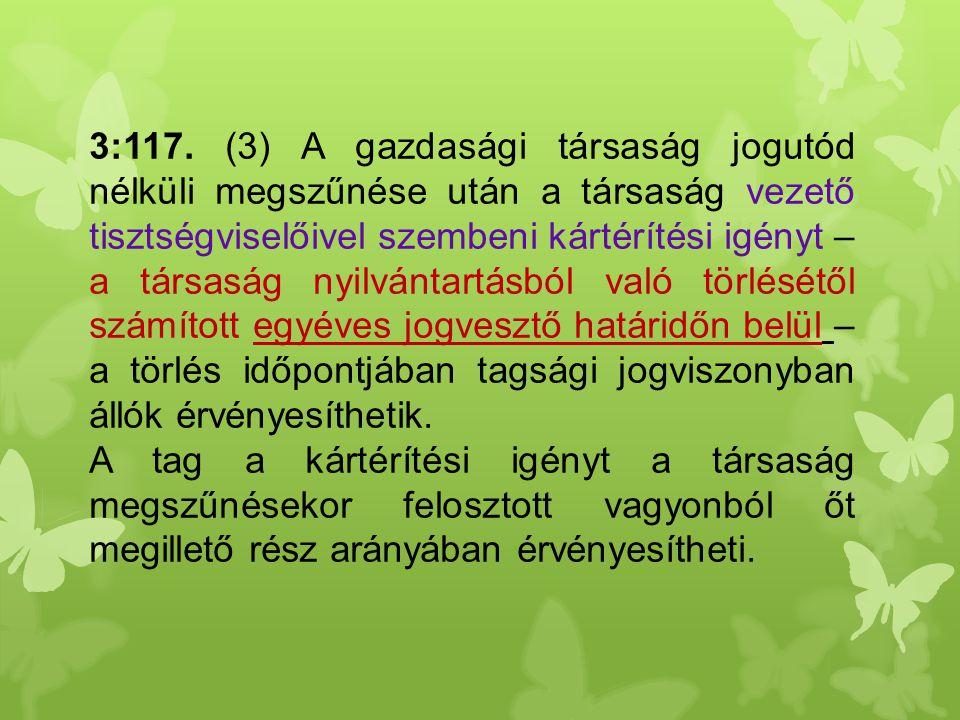 3:117. (3) A gazdasági társaság jogutód nélküli megszűnése után a társaság vezető tisztségviselőivel szembeni kártérítési igényt – a társaság nyilvánt
