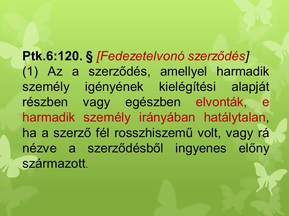 Ptk.6:120. § [Fedezetelvonó szerződés] (1) Az a szerződés, amellyel harmadik személy igényének kielégítési alapját részben vagy egészben elvonták, e h