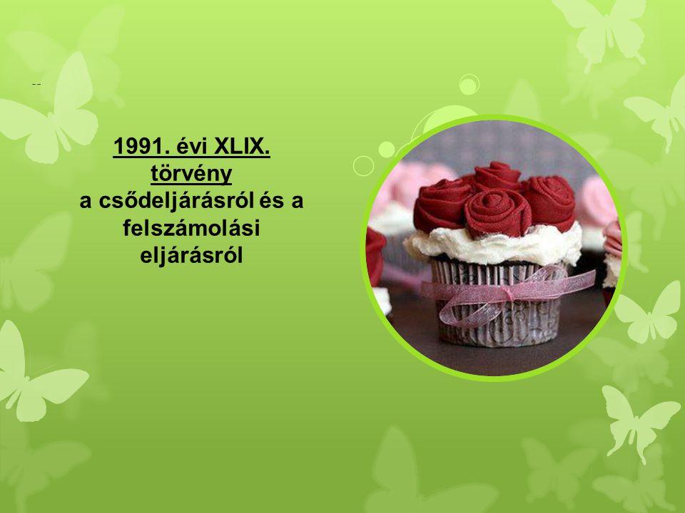 -- 1991. évi XLIX. törvény a csődeljárásról és a felszámolási eljárásról