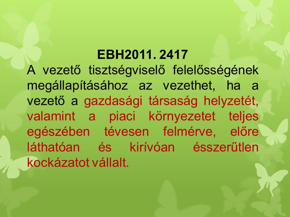 EBH2011. 2417 A vezető tisztségviselő felelősségének megállapításához az vezethet, ha a vezető a gazdasági társaság helyzetét, valamint a piaci környe