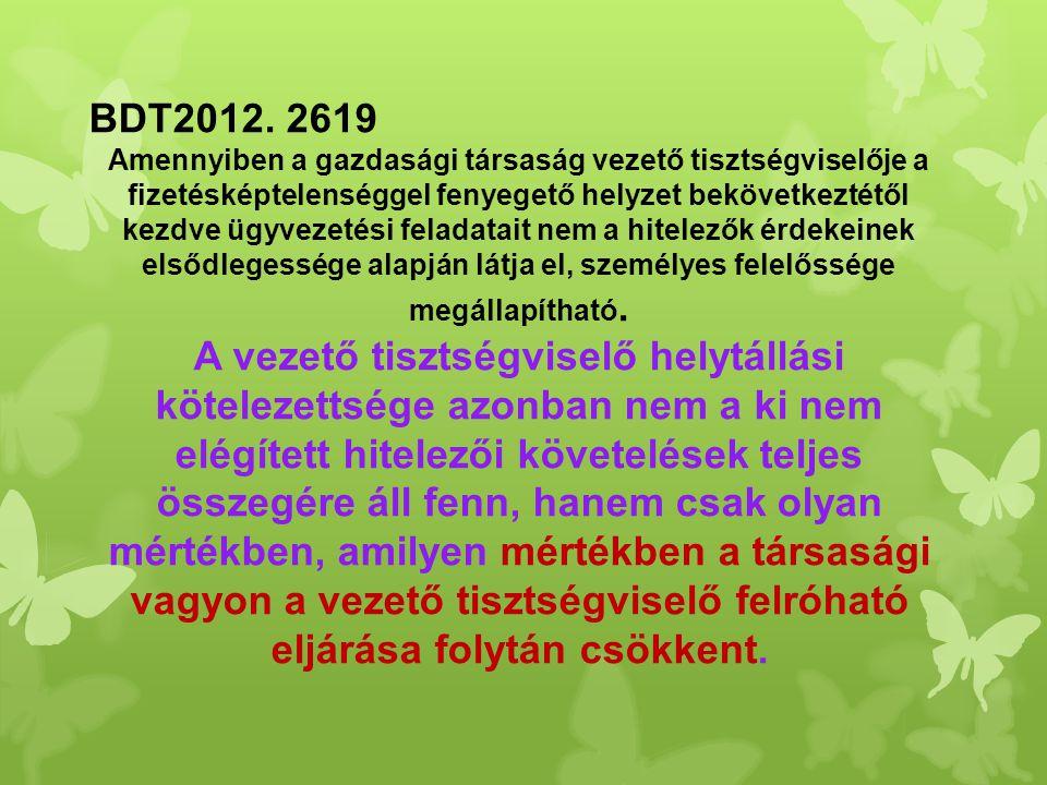 BDT2012. 2619 Amennyiben a gazdasági társaság vezető tisztségviselője a fizetésképtelenséggel fenyegető helyzet bekövetkeztétől kezdve ügyvezetési fel