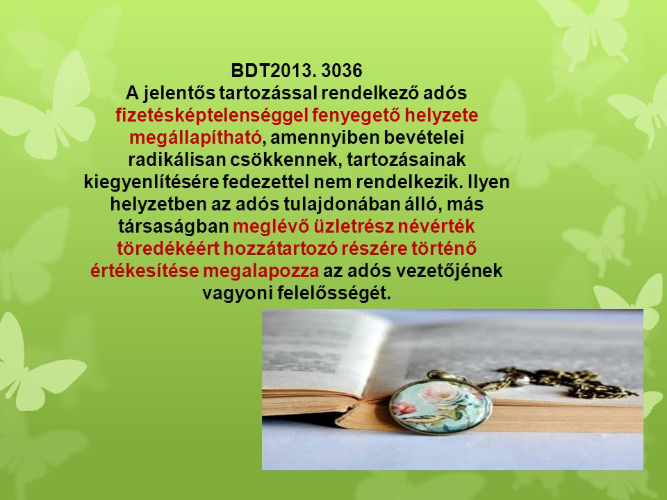 BDT2013. 3036 A jelentős tartozással rendelkező adós fizetésképtelenséggel fenyegető helyzete megállapítható, amennyiben bevételei radikálisan csökken