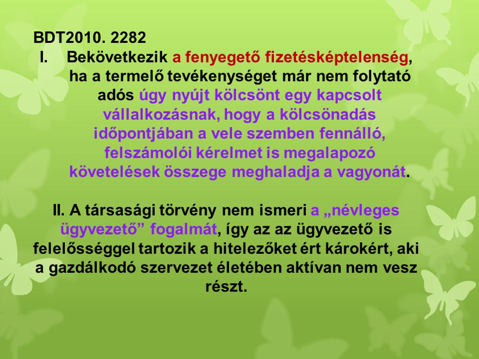 BDT2010. 2282 I.Bekövetkezik a fenyegető fizetésképtelenség, ha a termelő tevékenységet már nem folytató adós úgy nyújt kölcsönt egy kapcsolt vállalko