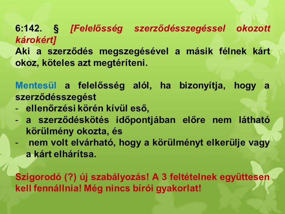 6:142. § [Felelősség szerződésszegéssel okozott károkért] Aki a szerződés megszegésével a másik félnek kárt okoz, köteles azt megtéríteni. Mentesül a
