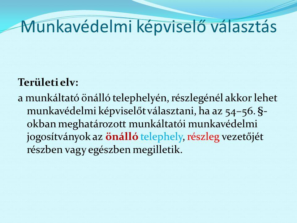 Munkavédelmi képviselő választás Területi elv: a munkáltató önálló telephelyén, részlegénél akkor lehet munkavédelmi képviselőt választani, ha az 54–5