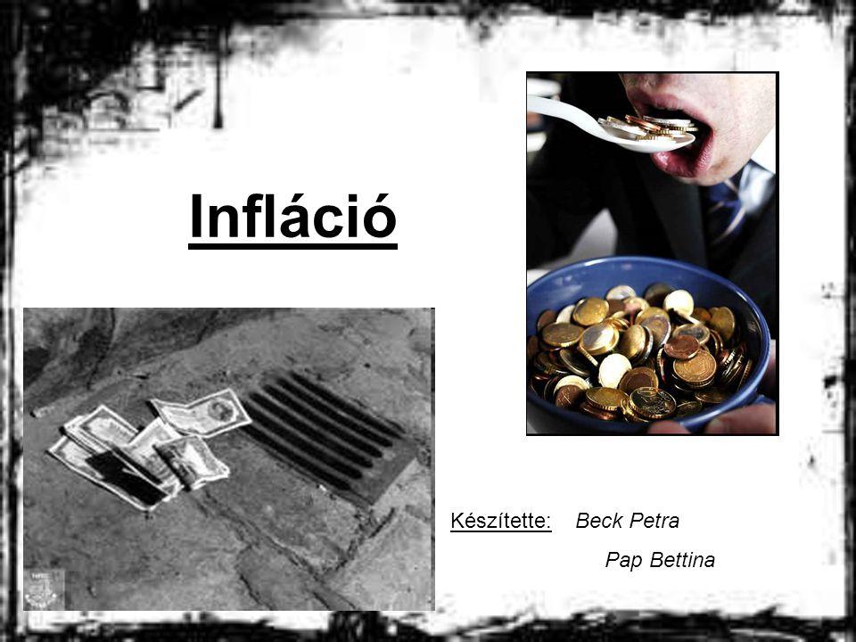 Infláció Készítette: Beck Petra Pap Bettina