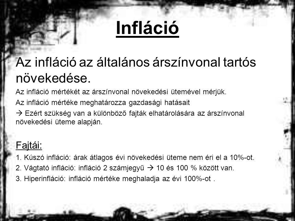 Infláció Az infláció az általános árszínvonal tartós növekedése. Az infláció mértékét az árszínvonal növekedési ütemével mérjük. Az infláció mértéke m