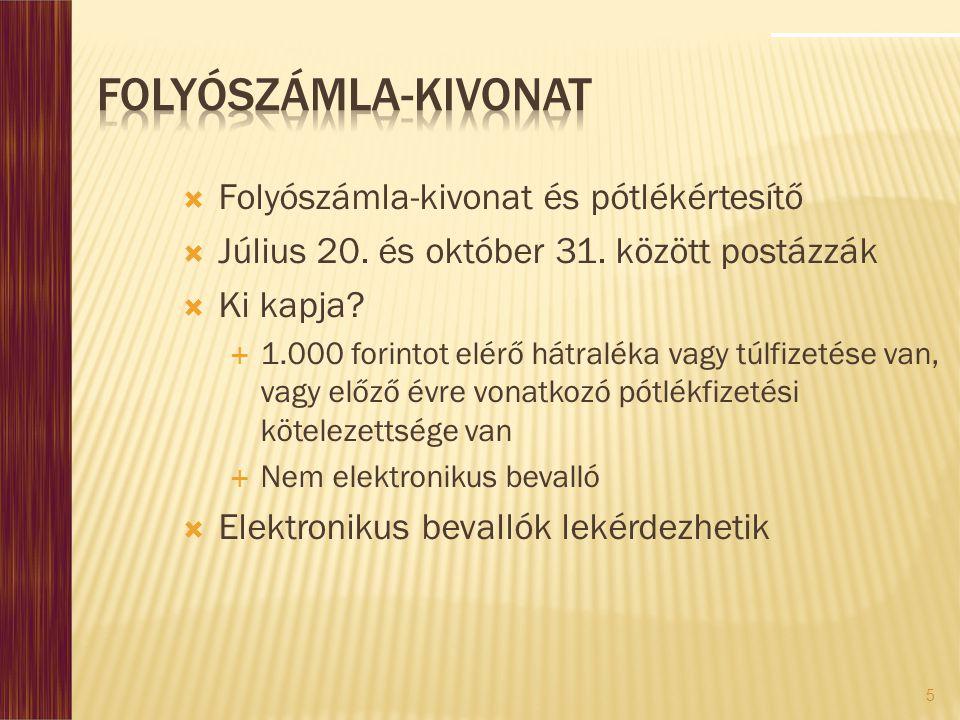 5  Folyószámla-kivonat és pótlékértesítő  Július 20. és október 31. között postázzák  Ki kapja?  1.000 forintot elérő hátraléka vagy túlfizetése v
