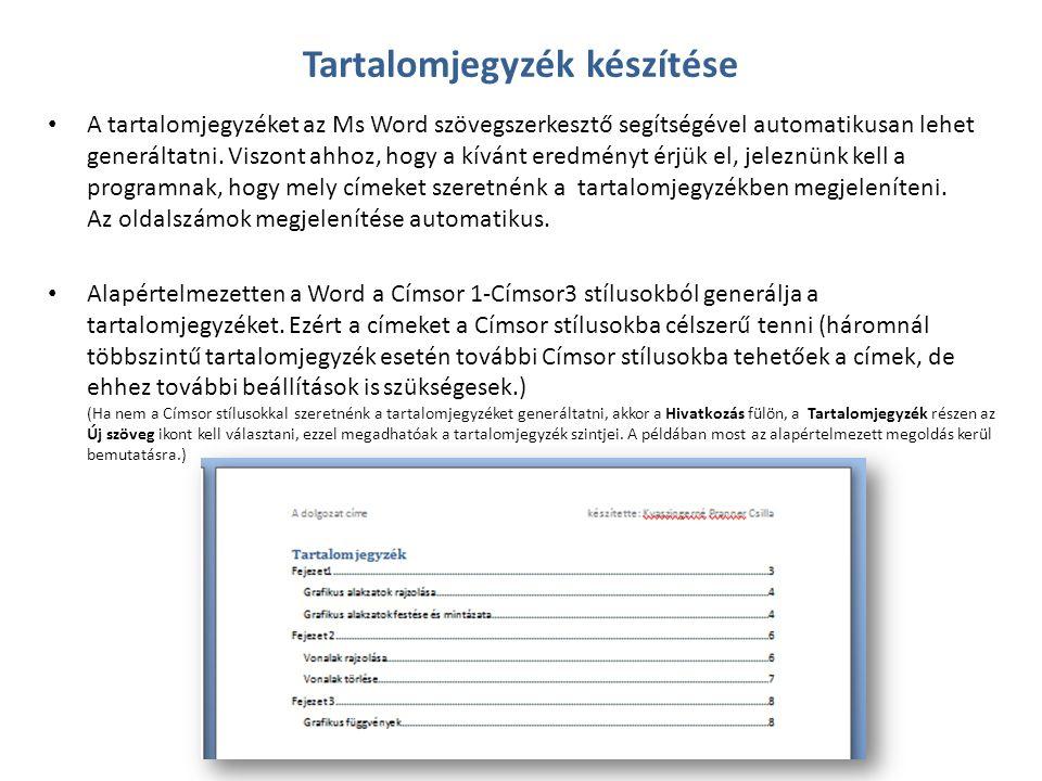 • A tartalomjegyzéket az Ms Word szövegszerkesztő segítségével automatikusan lehet generáltatni. Viszont ahhoz, hogy a kívánt eredményt érjük el, jele