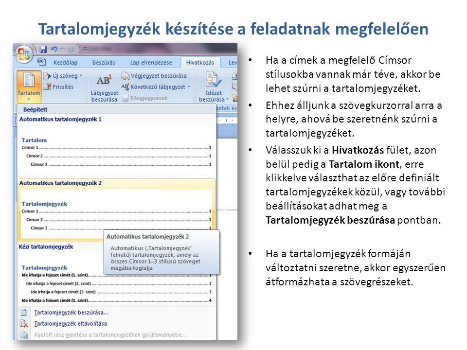Tartalomjegyzék készítése a feladatnak megfelelően • Ha a címek a megfelelő Címsor stílusokba vannak már téve, akkor be lehet szúrni a tartalomjegyzék