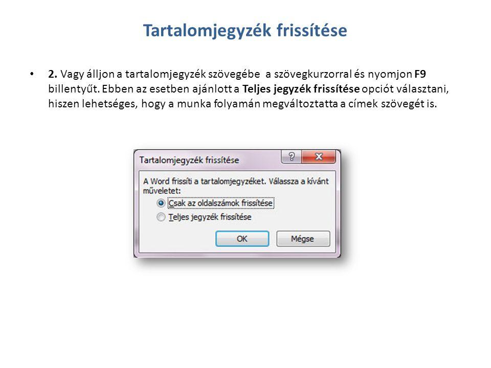 • 2. Vagy álljon a tartalomjegyzék szövegébe a szövegkurzorral és nyomjon F9 billentyűt. Ebben az esetben ajánlott a Teljes jegyzék frissítése opciót