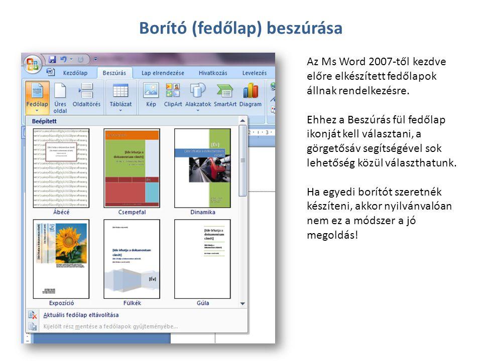Borító (fedőlap) beszúrása Az Ms Word 2007-től kezdve előre elkészített fedőlapok állnak rendelkezésre. Ehhez a Beszúrás fül fedőlap ikonját kell vála