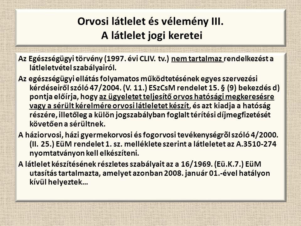 Orvosi látlelet és vélemény III. A látlelet jogi keretei Az Egészségügyi törvény (1997. évi CLIV. tv.) nem tartalmaz rendelkezést a látleletvétel szab