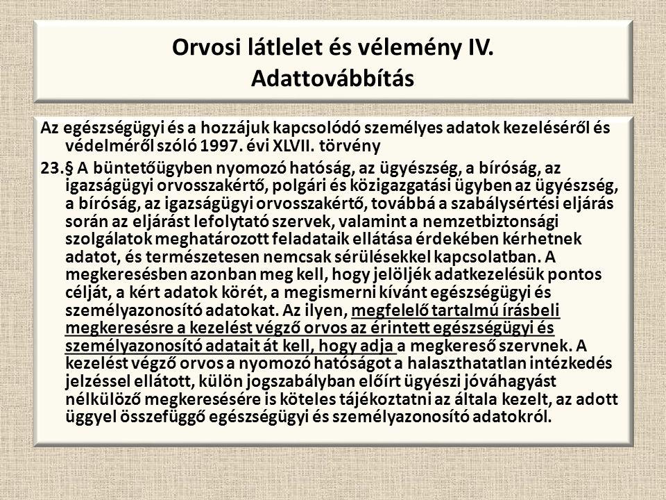 Orvosi látlelet és vélemény IV. Adattovábbítás Az egészségügyi és a hozzájuk kapcsolódó személyes adatok kezeléséről és védelméről szóló 1997. évi XLV