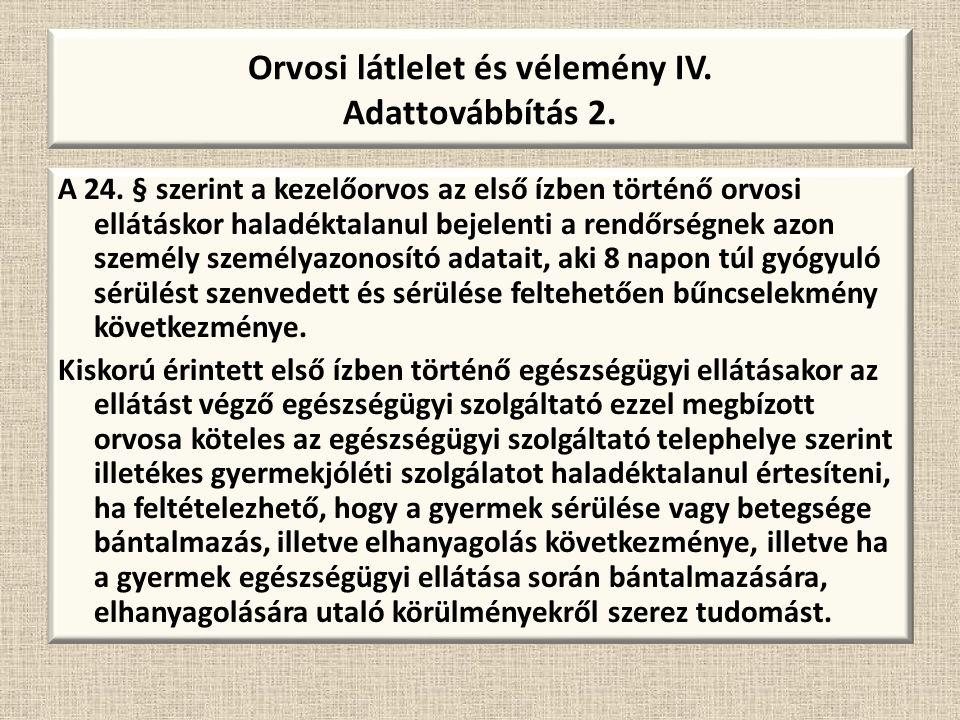 Orvosi látlelet és vélemény IV. Adattovábbítás 2. A 24. § szerint a kezelőorvos az első ízben történő orvosi ellátáskor haladéktalanul bejelenti a ren