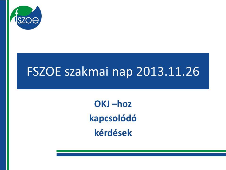 FSZOE szakmai nap 2013.11.26 OKJ –hoz kapcsolódó kérdések