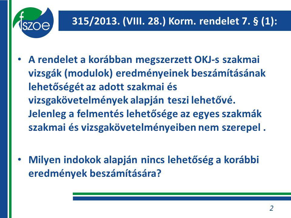 315/2013.(VIII. 28.) Korm. rendelet 7. § (1) és a 2011.