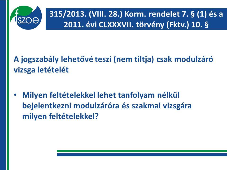 315/2013. (VIII. 28.) Korm. rendelet 7. § (1) és a 2011.