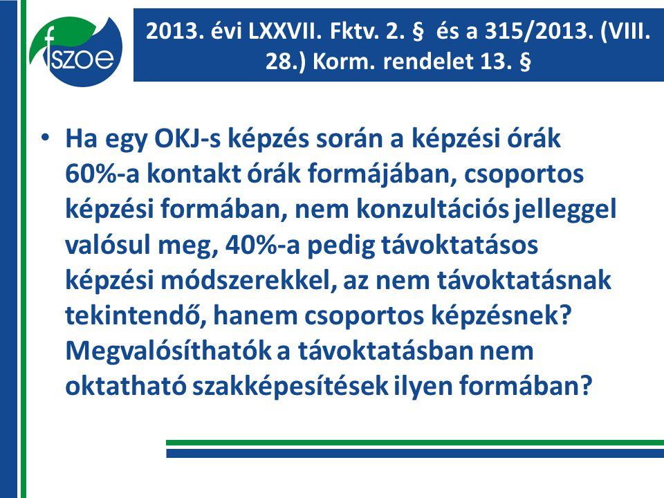 2013. évi LXXVII. Fktv. 2. § és a 315/2013. (VIII.
