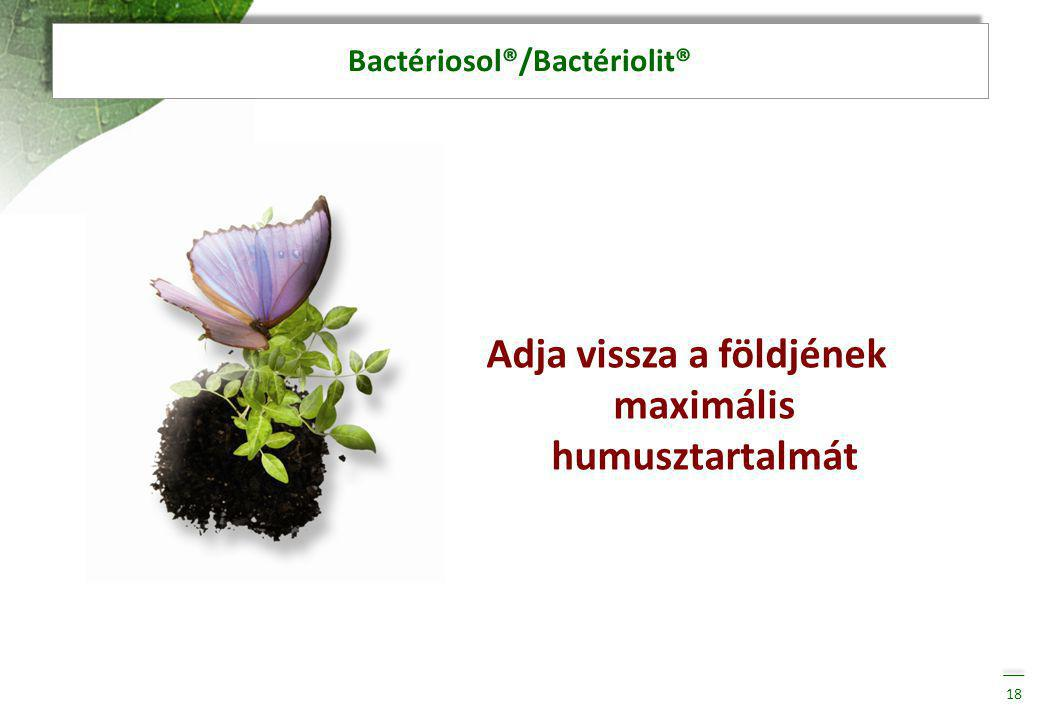 Bactériosol®/Bactériolit® Adja vissza a földjének maximális humusztartalmát 18