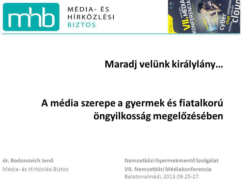 Maradj velünk királylány… A média szerepe a gyermek és fiatalkorú öngyilkosság megelőzésében dr. Bodonovich JenőNemzetközi Gyermekmentő Szolgálat Médi