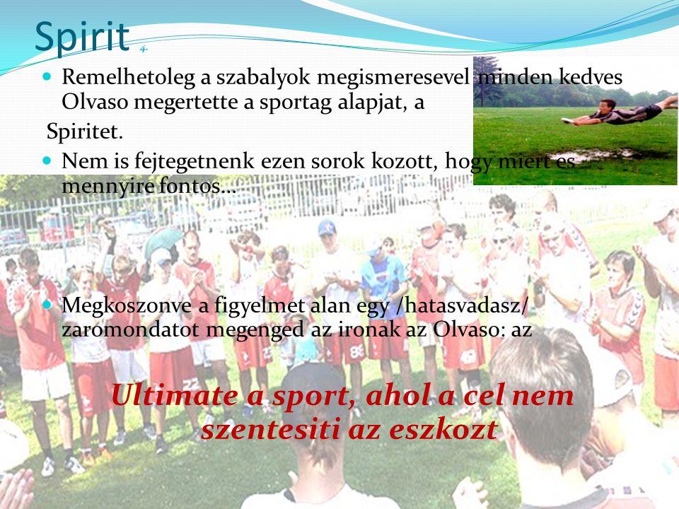 Spirit 4.  Remelhetoleg a szabalyok megismeresevel minden kedves Olvaso megertette a sportag alapjat, a Spiritet.  Nem is fejtegetnenk ezen sorok ko