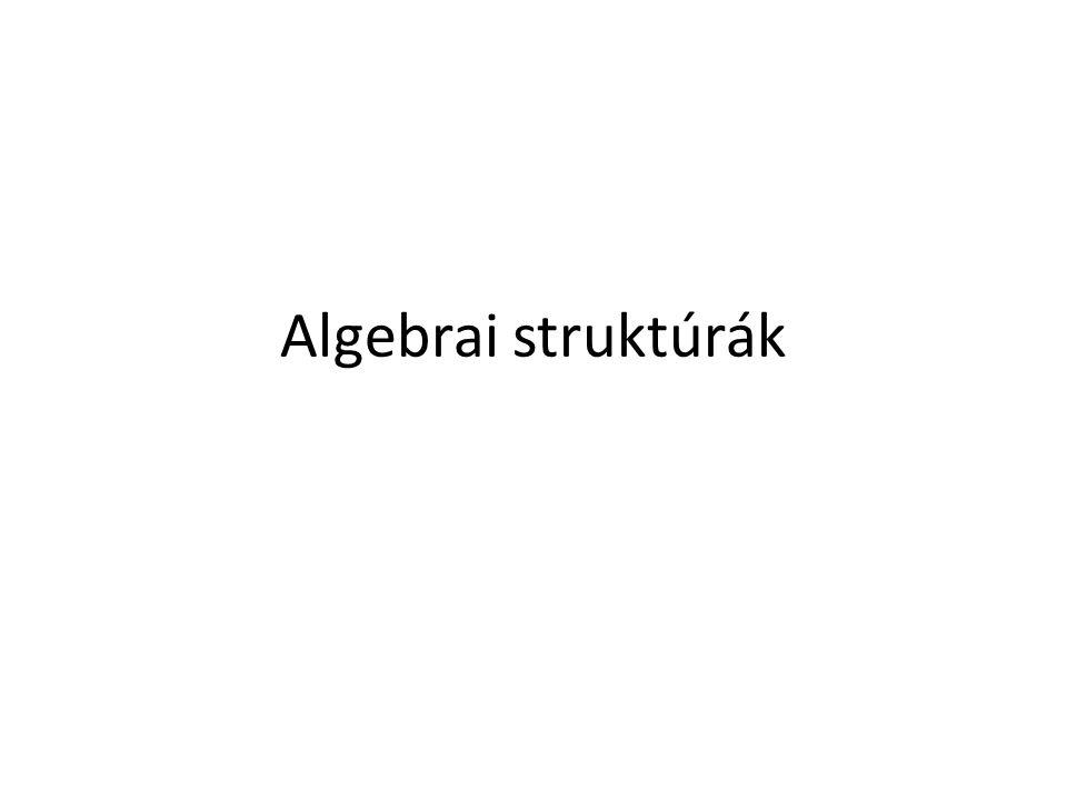 Definíció: Az S={α, β,…} halmazon definiált egy művelet (jelölés pl.: * ), ha S minden α, β elempárjához egyértelműen hozzárendeli S egy elemét ( * : S  S  S).