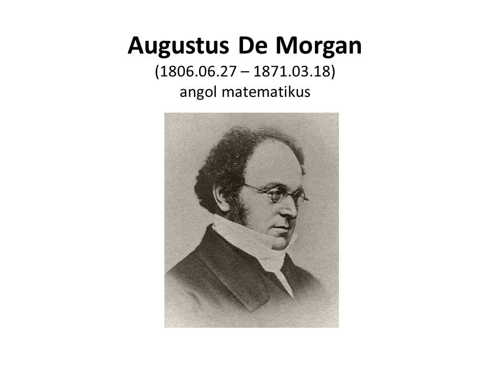 Augustus De Morgan (1806.06.27 – 1871.03.18) angol matematikus