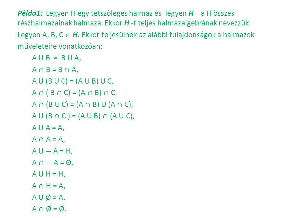 Példa1: Legyen H egy tetszőleges halmaz és legyen H a H összes részhalmazainak halmaza. Ekkor H -t teljes halmazalgebrának nevezzük. Legyen A, B, C 