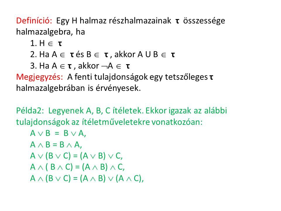 Definíció: Egy H halmaz részhalmazainak τ összessége halmazalgebra, ha 1. H  τ 2. Ha A  τ és B  τ, akkor A U B  τ 3. Ha A  τ, akkor  A  τ Megje