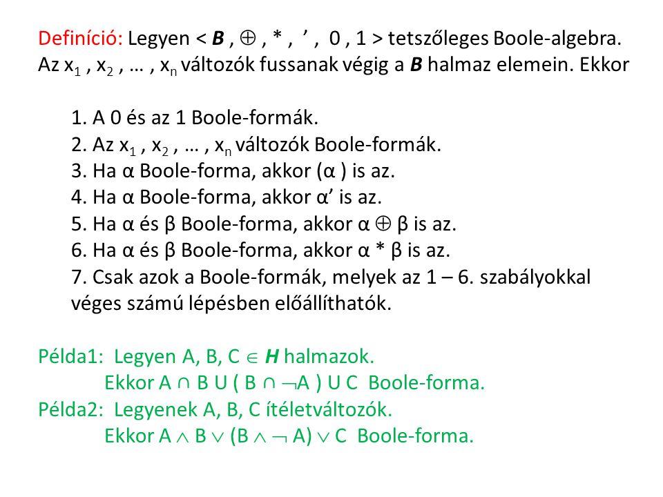 Definíció: Legyen tetszőleges Boole-algebra. Az x 1, x 2, …, x n változók fussanak végig a B halmaz elemein. Ekkor 1. A 0 és az 1 Boole-formák. 2. Az