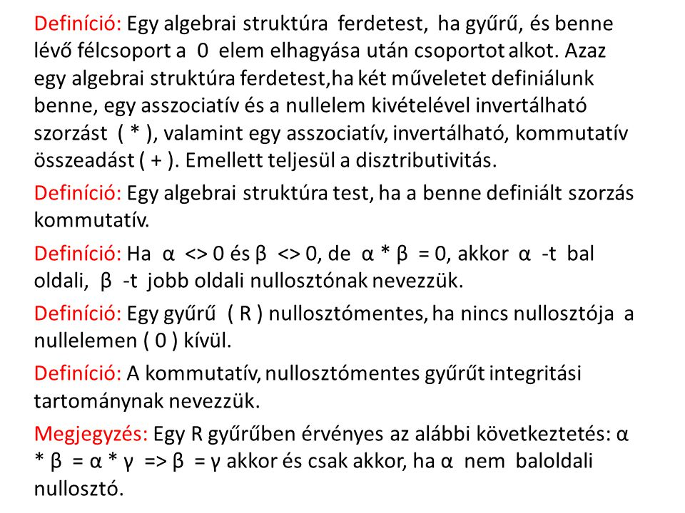 Definíció: Egy algebrai struktúra ferdetest, ha gyűrű, és benne lévő félcsoport a 0 elem elhagyása után csoportot alkot. Azaz egy algebrai struktúra f