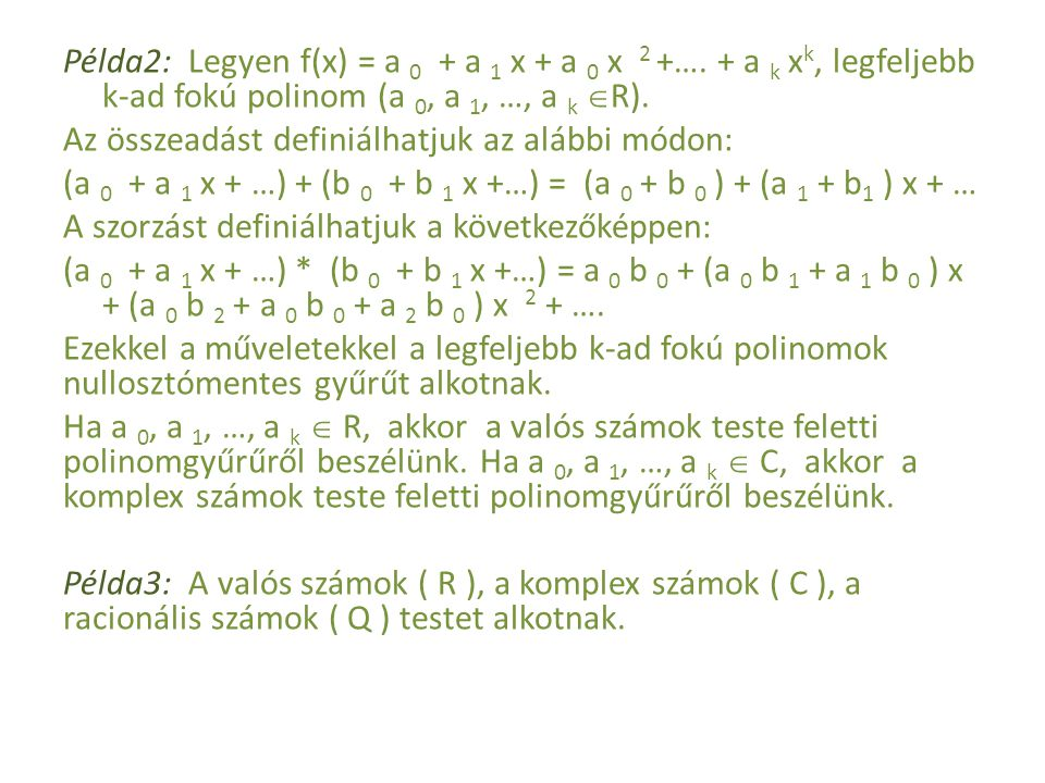 Példa2: Legyen f(x) = a 0 + a 1 x + a 0 x 2 +…. + a k x k, legfeljebb k-ad fokú polinom (a 0, a 1, …, a k  R). Az összeadást definiálhatjuk az alábbi