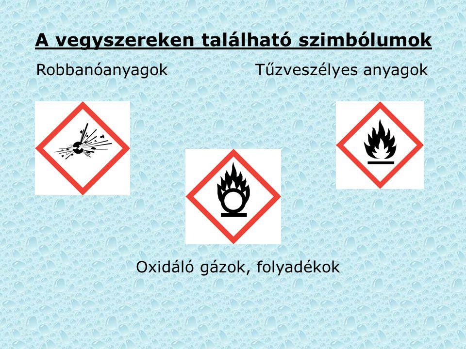 A vegyszereken található szimbólumok Robbanóanyagok Tűzveszélyes anyagok Oxidáló gázok, folyadékok