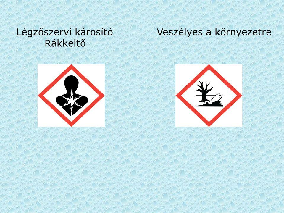 Légzőszervi károsító Veszélyes a környezetre Rákkeltő