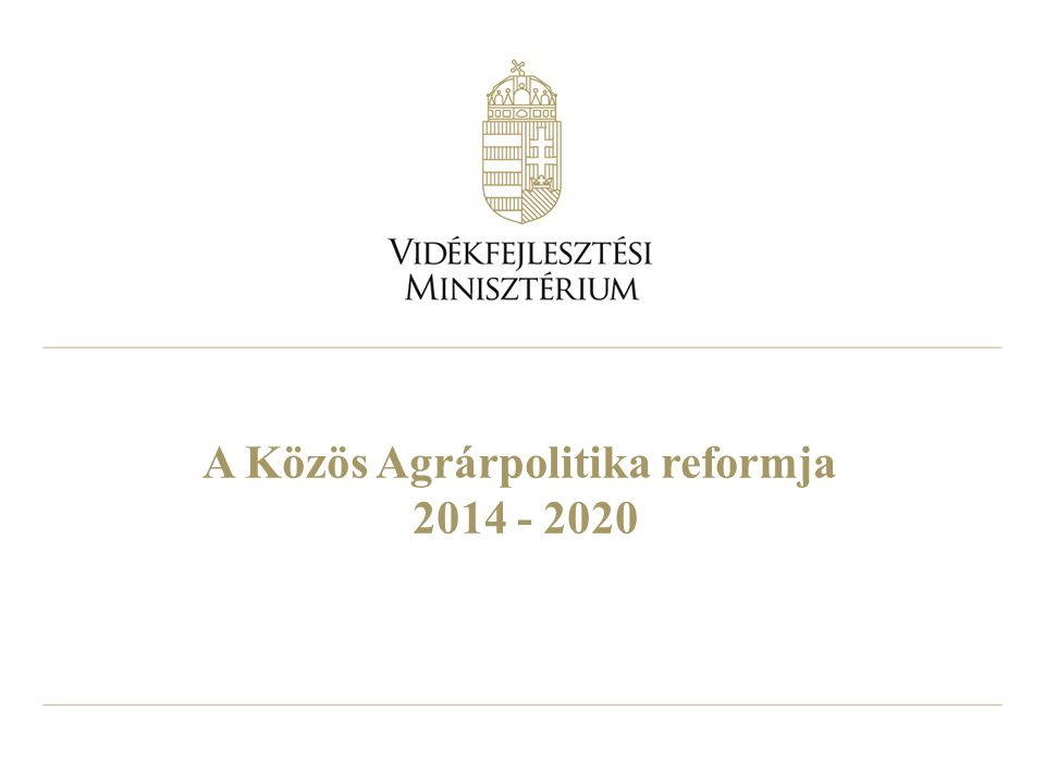 A Közös Agrárpolitika reformja 2014 - 2020