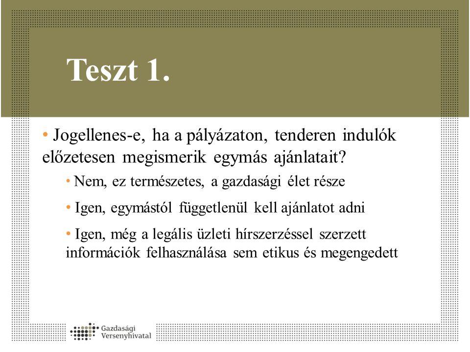 Teszt 1. • Jogellenes-e, ha a pályázaton, tenderen indulók előzetesen megismerik egymás ajánlatait? • Nem, ez természetes, a gazdasági élet része • Ig